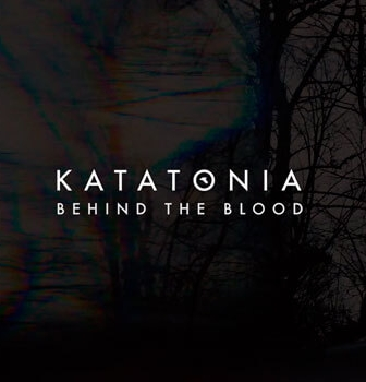 "Katatonia release video for NEW TRACK ""BEHIND THE BLOOD"""